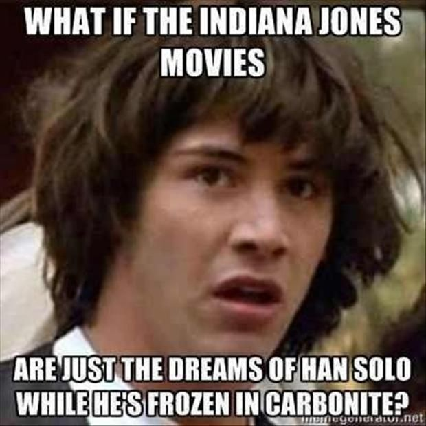 funny star wars pictures, what if the indiana jones movies were just the dreams of han solo while he was in kryo sleep