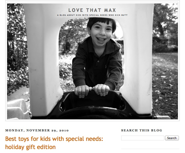 Monday, November 29, 2010 Best toys for kids with special needs: holiday gift edition from Love That Max blog.