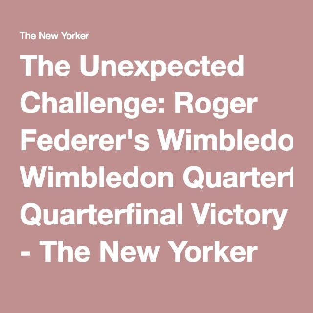 The Unexpected Challenge: Roger Federer's Wimbledon Quarterfinal Victory - The New Yorker