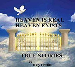 Heaven is Real, Heaven Exists; Proof of Life-after Death; Real stories of Near-death experiences. (Heaven is Real; Heaven Exists.) #Free
