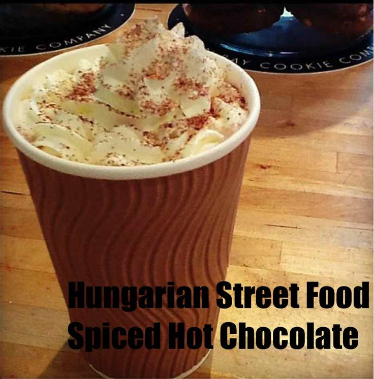 Hungarian Street Food - Hungarian Spiced Hot Chocolate.  Just so good when it's cold.