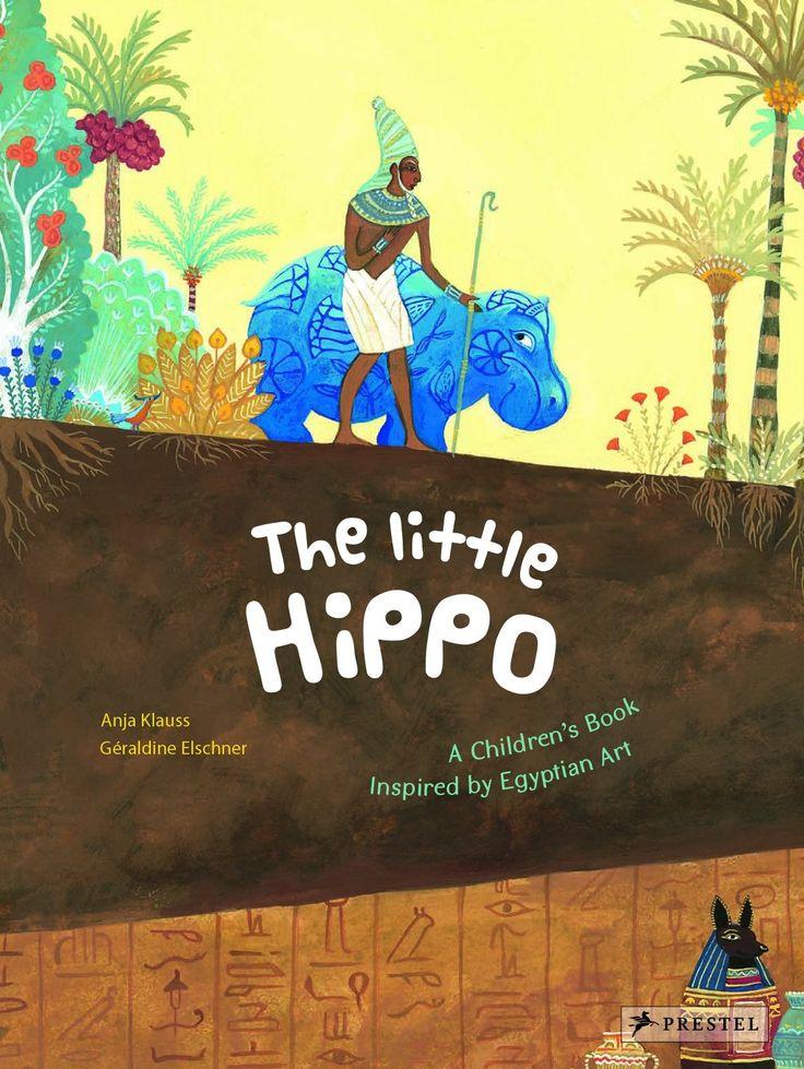 The Little Hippo: A Children's Book Inspired by Egyptian Art: Geraldine Elschner, Anja Klauss