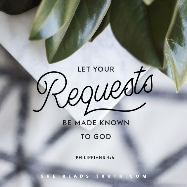 let your requests to be made known to God // philippians 4:6