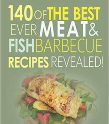 Barbecue Cookbook: 140 Of The Best Ever Barbecue Meat & Bbq Fish Recipes Book PDF