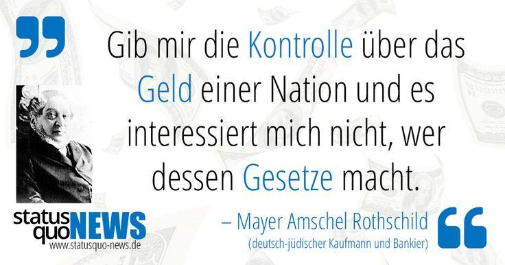 """Mayer Amschel Rothschild: """"Gib mir die Kontrolle über das Geld einer Nation und ..."""" - http://www.statusquo-news.de/mayer-amschel-rothschild-gib-mir-die-kontrolle-ueber-das-geld-einer-nation-und/"""