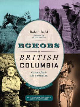 HISTORY/PEOPLE – HARBOUR PUBLISHING • Echoes of British Columbia: Voices from the Frontier; Budd; $35.00 pb 978-1-55017-678-0 Oct.
