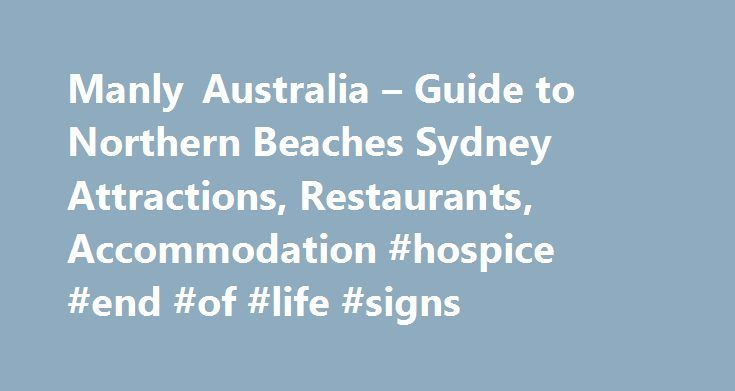 Manly Australia – Guide to Northern Beaches Sydney Attractions, Restaurants, Accommodation #hospice #end #of #life #signs http://hotel.remmont.com/manly-australia-guide-to-northern-beaches-sydney-attractions-restaurants-accommodation-hospice-end-of-life-signs/  #manly paradise motel # Manly Northern Beaches, Australia Visitor Information Welcome to Sydney's Northern Beaches. A spectacular region spanning from Manly. Sydney s premier beach resort, through to the northern coastal peninsula of…