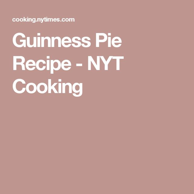 Guinness Pie Recipe - NYT Cooking
