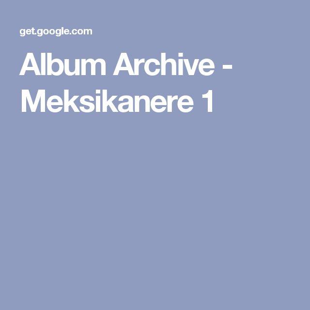Album Archive - Meksikanere 1