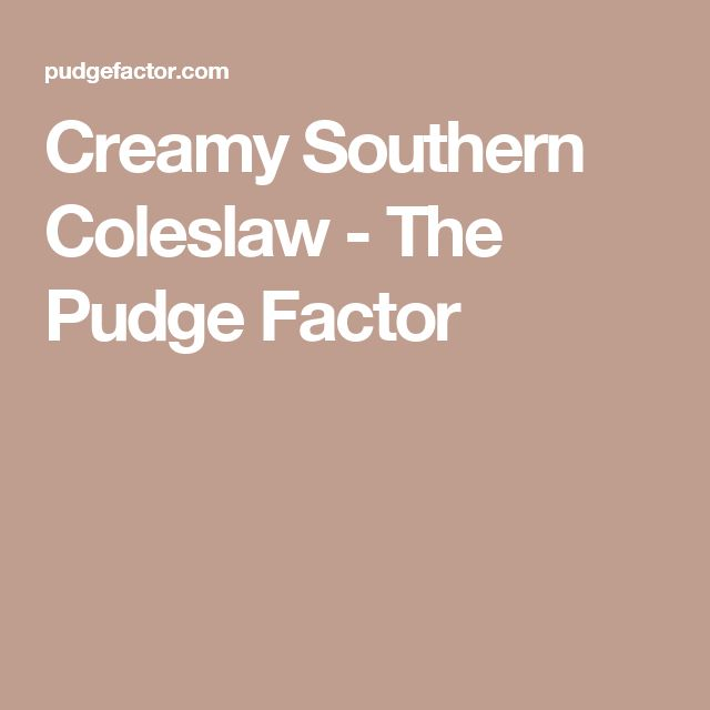 Creamy Southern Coleslaw - The Pudge Factor