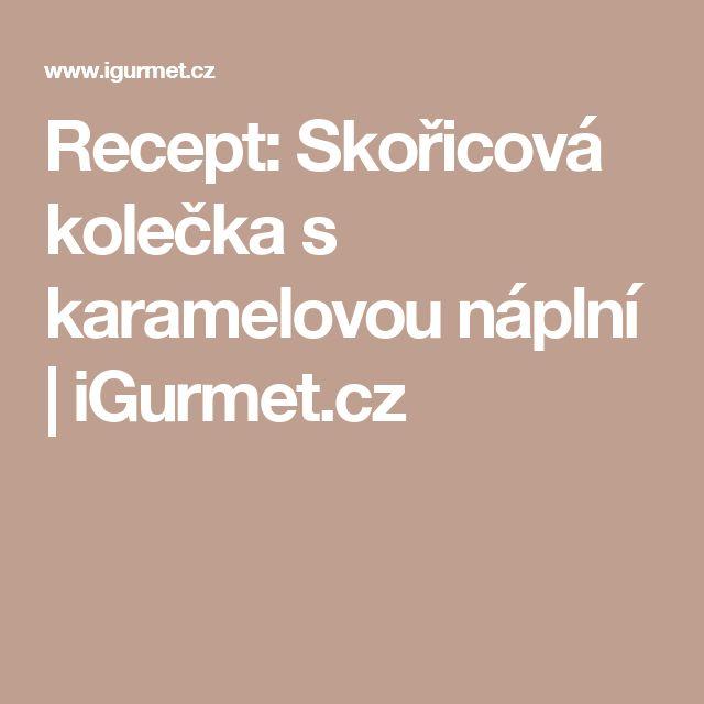 Recept: Skořicová kolečka s karamelovou náplní | iGurmet.cz