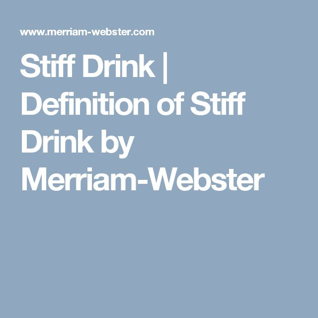 Definition Of Stiff Drink By Merriam-Webster