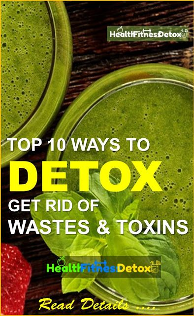 Top 10 Ways To Detox Your Body From Toxins: Full Body Cleanse