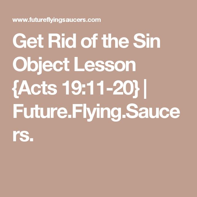 Get Rid of the Sin Object Lesson {Acts 19:11-20} | Future.Flying.Saucers.