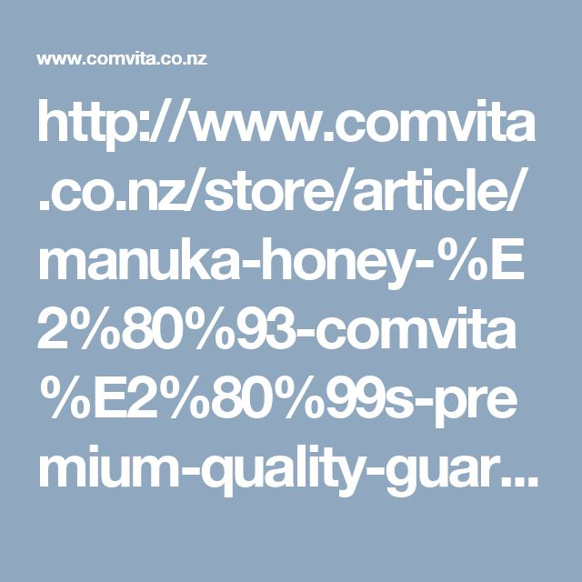http://www.comvita.co.nz/store/article/manuka-honey-%E2%80%93-comvita%E2%80%99s-premium-quality-guarantee/1800149
