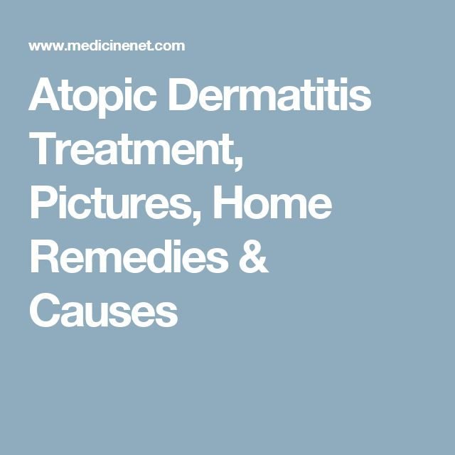 Atopic Dermatitis Treatment, Pictures, Home Remedies & Causes