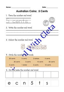 These pages are designed to be repetitive and interactive for your children so that they can learn how to write the name of Australian coins in numbers and words. e.g. 5 cents.This set of worksheets children are to do the following with the numbers and words:1) Trace the numbers and words,2) Write the numbers and words,3) Colour the numbers and words,4) Circle the correct numbers and words and5) Cut and paste the letter to make the numbers and words.Each worksheet also includes an image of…