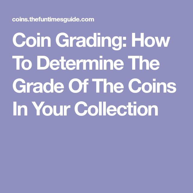 Coin Grading: How To Determine The Grade Of The Coins In Your Collection