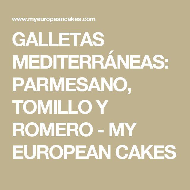 GALLETAS MEDITERRÁNEAS: PARMESANO, TOMILLO Y ROMERO - MY EUROPEAN CAKES