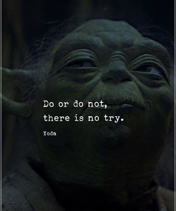 Do or do not, there is no try life quotes quotes positive quotes quote inspirational quotes yoda life quotes and sayings