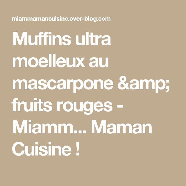 Muffins ultra moelleux au mascarpone & fruits rouges - Miamm...         Maman    Cuisine !