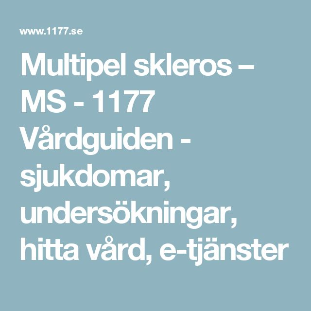 Multipel skleros – MS - 1177 Vårdguiden - sjukdomar, undersökningar, hitta vård, e-tjänster