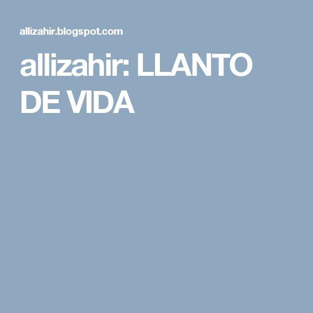 allizahir: LLANTO DE VIDA