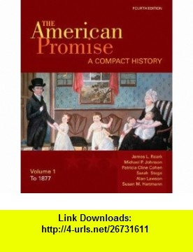 The American Promise A Compact History, Volume I To 1877 (9780312534073) James L. Roark, Michael P. Johnson, Patricia Cline Cohen, Sarah Stage, Alan Lawson, Susan M. Hartmann , ISBN-10: 0312534078  , ISBN-13: 978-0312534073 ,  , tutorials , pdf , ebook , torrent , downloads , rapidshare , filesonic , hotfile , megaupload , fileserve