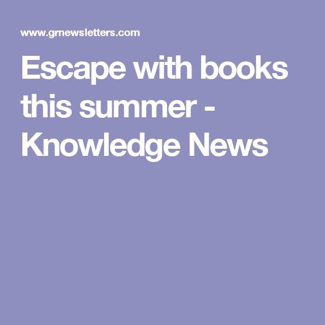 Escape with books this summer - Knowledge News