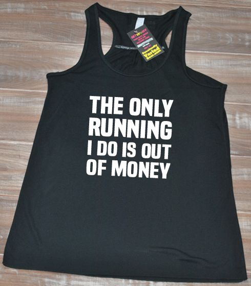 The Only Running I Do Is Out Of Money Shirt - Running Shirt Womens - Funny Running Tank Top