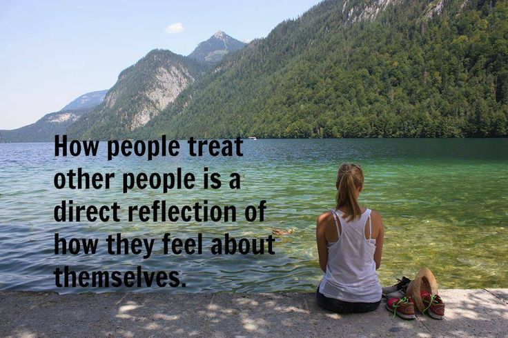 How People Treat Others Is A Direct Reflection Of How They