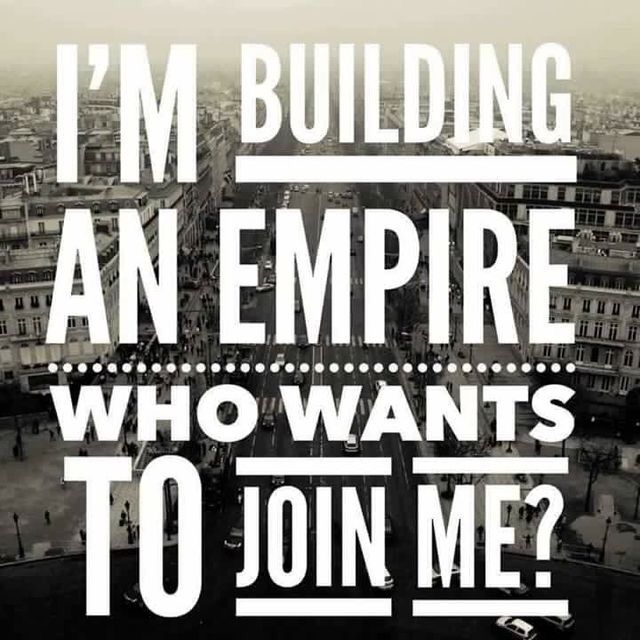 I'm building an empire! Who wants to join me? #Quotes #Empire