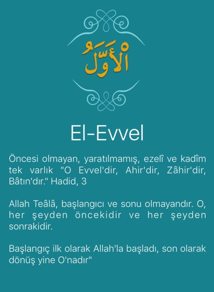 """Öncesi olmayan, yaratılmamış, ezelî ve kadîm tek varlık """"O Evvel'dir, Ahir'dir, Zâhir'dir, Bâtın'dır."""" Hadid, 3 Allah Teâlâ, başlangıcı ve sonu olmayandır. O, her şeyden öncekidir ve her şeyden sonrakidir. Başlangıç ilk olarak Allah'la başladı, son olarak dönüş yine O'nadır"""""""