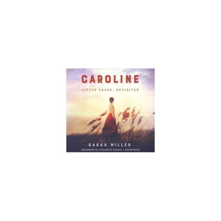 Caroline : Little House, Revisited: Library Edition (Unabridged) (CD/Spoken Word) (Sarah Miller)