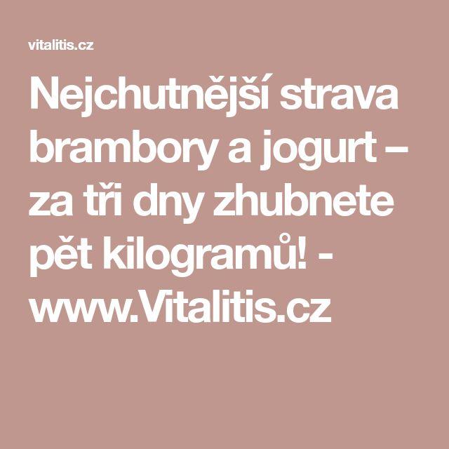 Nejchutnější strava brambory a jogurt – za tři dny zhubnete pět kilogramů! - www.Vitalitis.cz