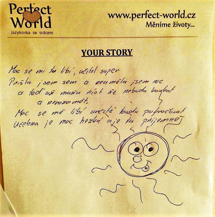 """Hledáte jazykovku, ve které se budete cítit skutečně dobře? Chcete se konečně naučit jazyk bez učebnic a hloupých cvičení, z kterých se stejně nic nedozvíte? U nás jsou studenti hýčkáni a těší se na každou další hodinu. Nevěříte? Tak se podívejte na další """"My story"""" od jedné naší studentky. :) http://www.perfect-world.cz/styl-nasi-prace"""