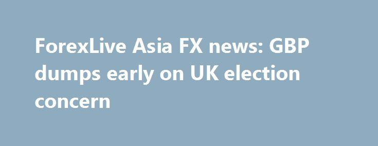 ForexLive Asia FX news: GBP dumps early on UK election concern http://betiforexcom.livejournal.com/24284235.html  Forex news for Asia trading Wednesday 31 May 2017 - ICYMI And what a GBP dump! The headline that hit said: The reaction was a GBP sell, from circa 1.2860 quickly down below 1.2800. As further details trickled through:The post ForexLive Asia FX news: GBP dumps early on UK election concern appeared first on Forex news - Binary options…