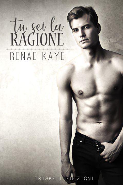 Titolo:  Tu sei la ragione Titolo originale:  You Are the Reason Serie:  The Tav # 2 Autrice:  Renae Kaye Traduttore:  Karen Arregh...