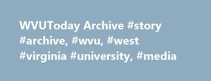 WVUToday Archive #story #archive, #wvu, #west #virginia #university, #media http://south-dakota.remmont.com/wvutoday-archive-story-archive-wvu-west-virginia-university-media/  # Major Harris is used to setting records. As one of the greatest quarterbacks to ever don the gold and blue, he led the Mountaineer football team to a perfect season and was a Heisman Trophy finalist. On Friday, Oct. 22, the former Mountaineer quarterback and College Hall of Famer will once again take the lead as…