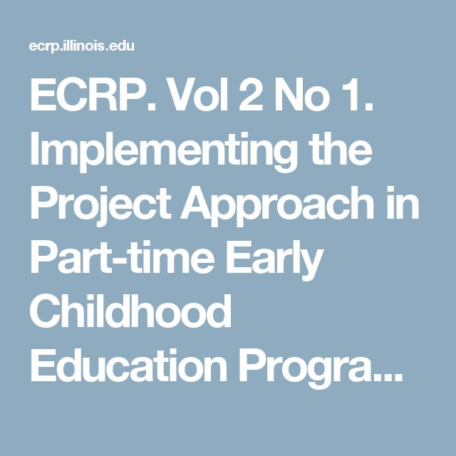 ECRP. Vol 2 No 1. Implementing the Project Approach in Part-time Early Childhood Education Programs
