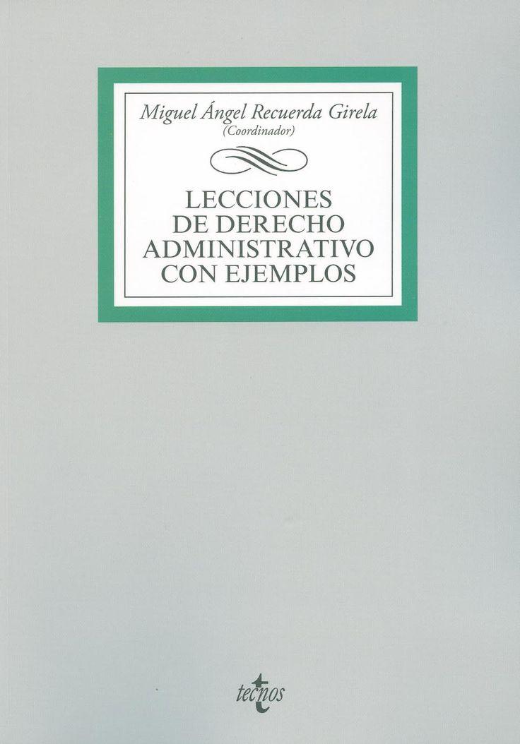 Lecciones de derecho administrativo con ejemplos / Miguel Ángel Recuerda Girela, coordinador ; autores, Carmen Agoués Mendizabal ... [et al.], 2014