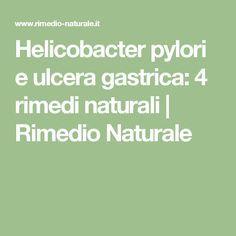 Helicobacter pylori e ulcera gastrica: 4 rimedi naturali | Rimedio Naturale