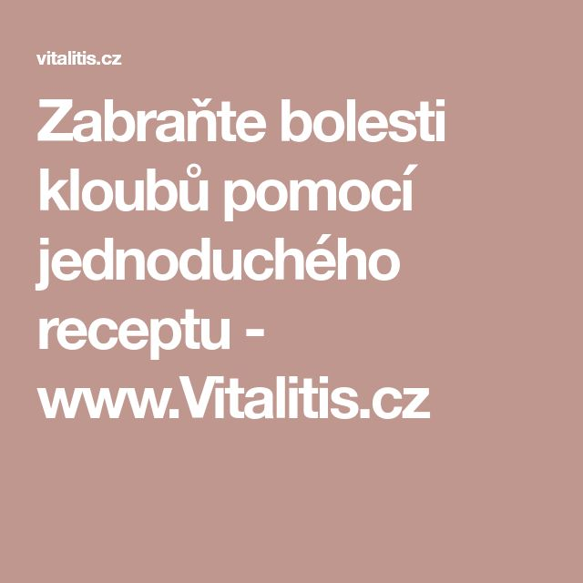 Zabraňte bolesti kloubů pomocí jednoduchého receptu - www.Vitalitis.cz