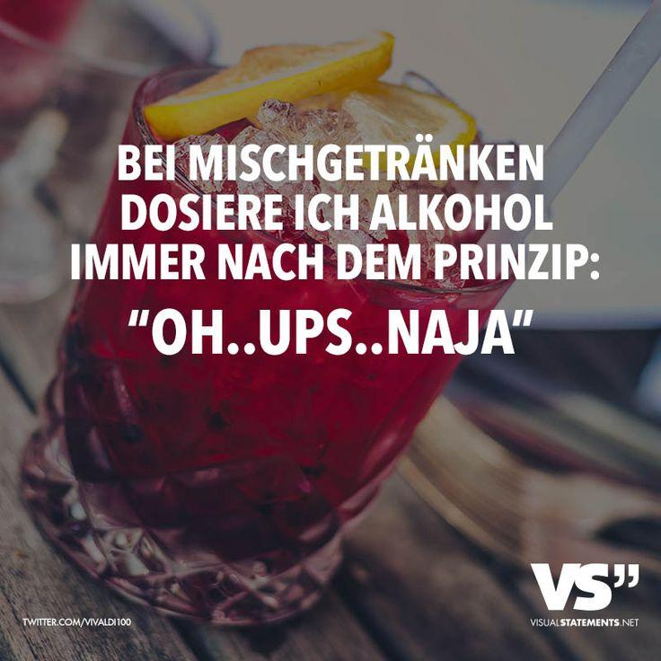 """Bei Mischgetränken dosiere ich Alkohol immer nach dem Prinzip: """"Oh..Ups..Naja"""" - VISUAL STATEMENTS®"""