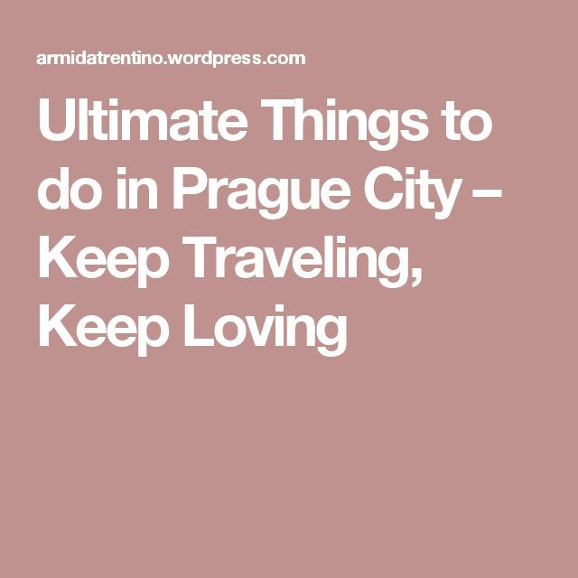 Ultimate Things to do in Prague City – Keep Traveling, Keep Loving