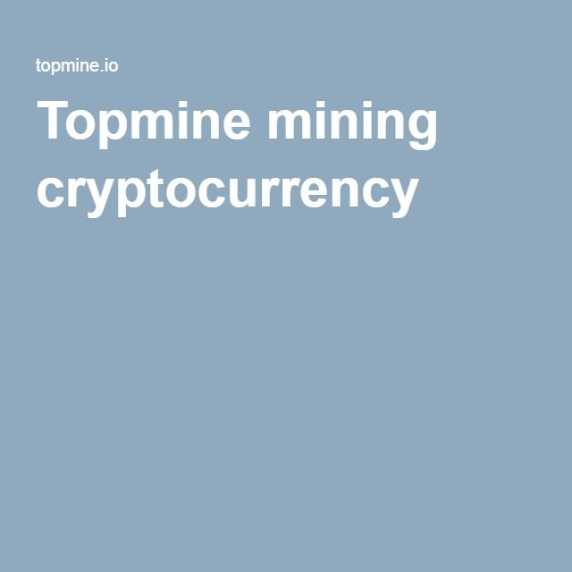 Topmine mining cryptocurrency