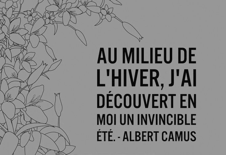 ".- Albert Camus ""In the midst of winter I discovered in me an invincible summer"""