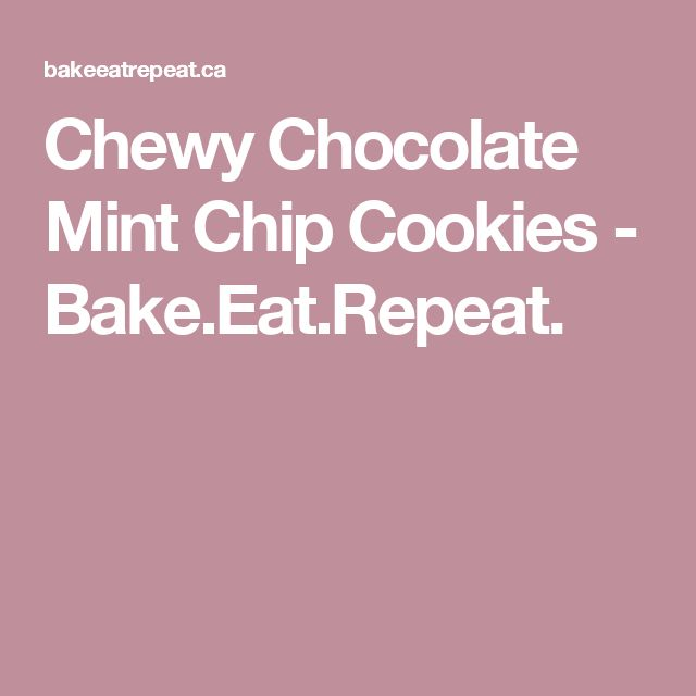 Chewy Chocolate Mint Chip Cookies - Bake.Eat.Repeat.