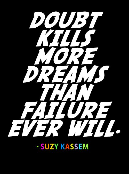"""""""Doubt kills more dreams than failure ever will."""" - Suzy Kassem"""