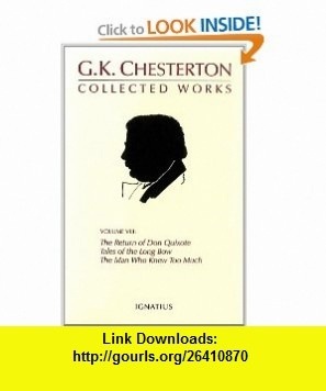 The Collected Works of G. K. Chesterton, Vol. 8 The Return of Don Quixote / Tales of the Long Bow / The Man Who Knew Too Much (9780898706888) Gilbert Keith Chesterton, George Marlin , ISBN-10: 0898706882  , ISBN-13: 978-0898706888 ,  , tutorials , pdf , ebook , torrent , downloads , rapidshare , filesonic , hotfile , megaupload , fileserve